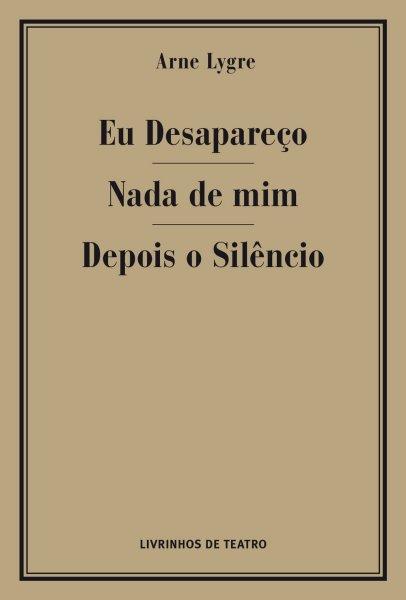 EU DESAPAREÇO / NADA DE MIM / DEPOIS O SILÊNCIO